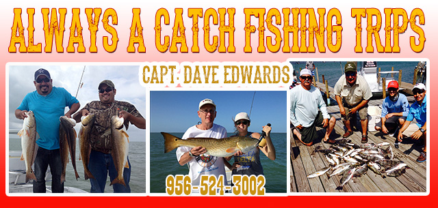 Always a Catch Fishing Trips - Capt. Dave Edwards (956)524-3002